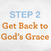 Step 2 - Get Back to God's Grace - conquerorsthroughchrist.net